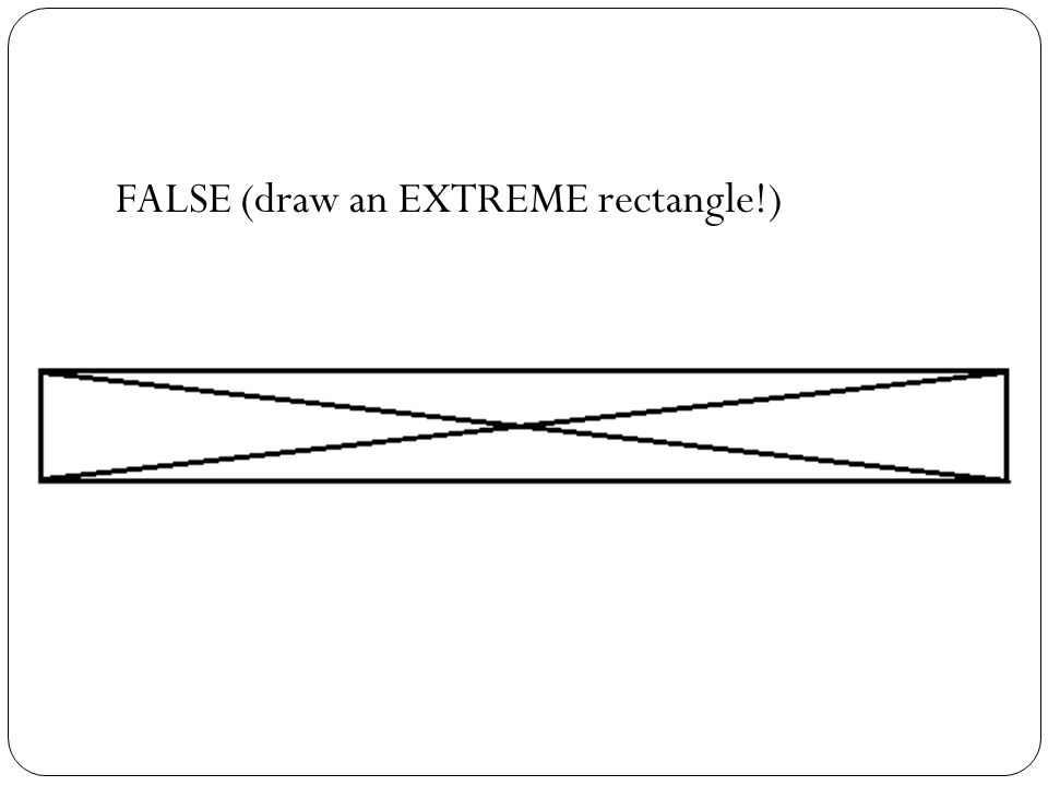 FALSE (draw an EXTREME rectangle!)