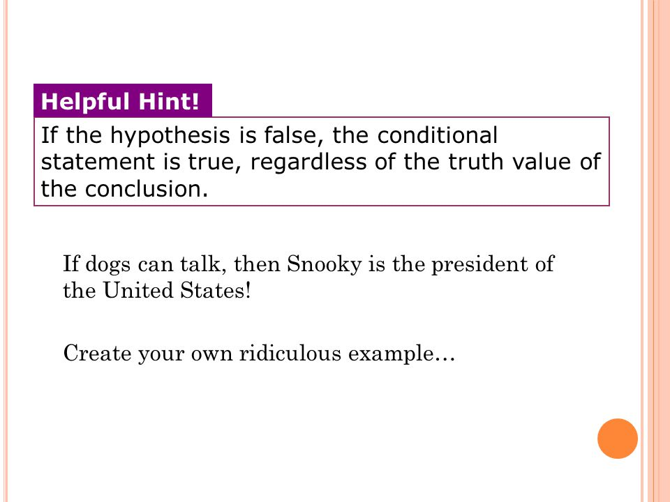 If the hypothesis is false, the conditional statement is true, regardless of the truth value of the conclusion.