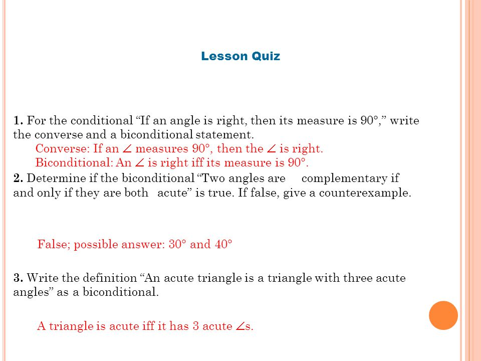 Lesson Quiz 1. For the conditional If an angle is right, then its measure is 90°, write the converse and a biconditional statement.