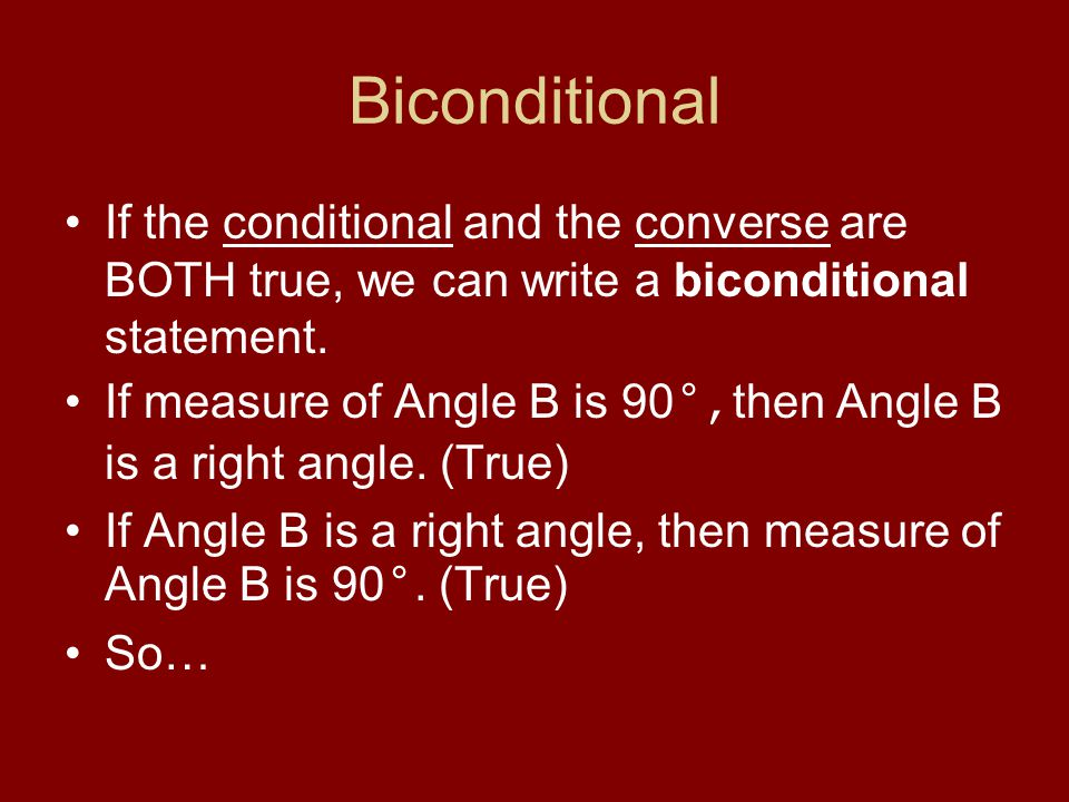 Biconditional If the conditional and the converse are BOTH true, we can write a biconditional statement.