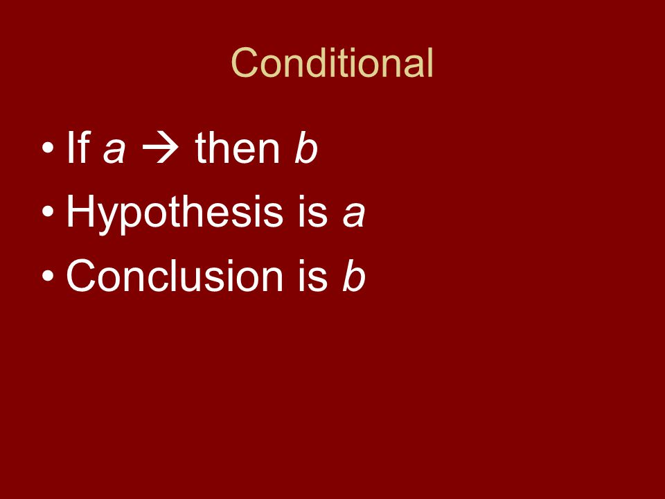 Conditional If a  then b Hypothesis is a Conclusion is b