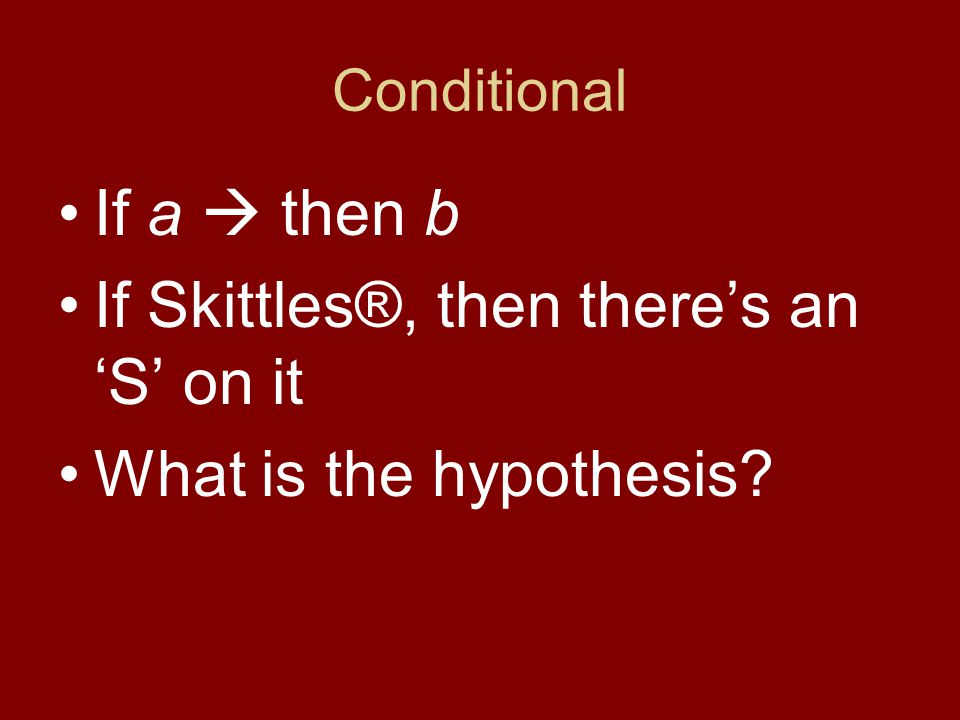 If Skittles®, then there's an 'S' on it What is the hypothesis