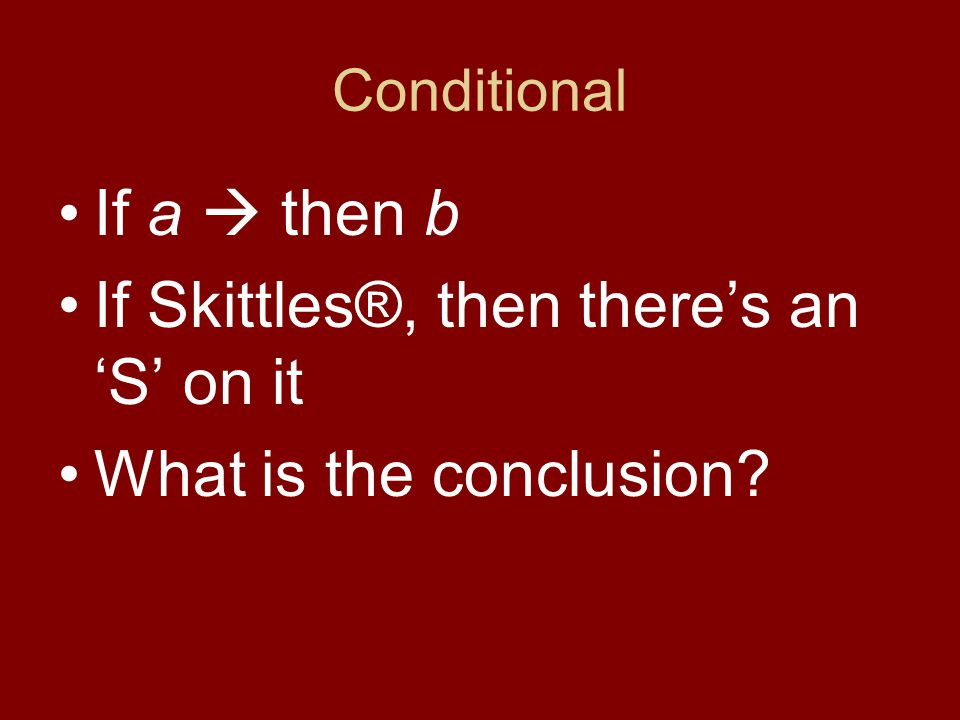 If Skittles®, then there's an 'S' on it What is the conclusion