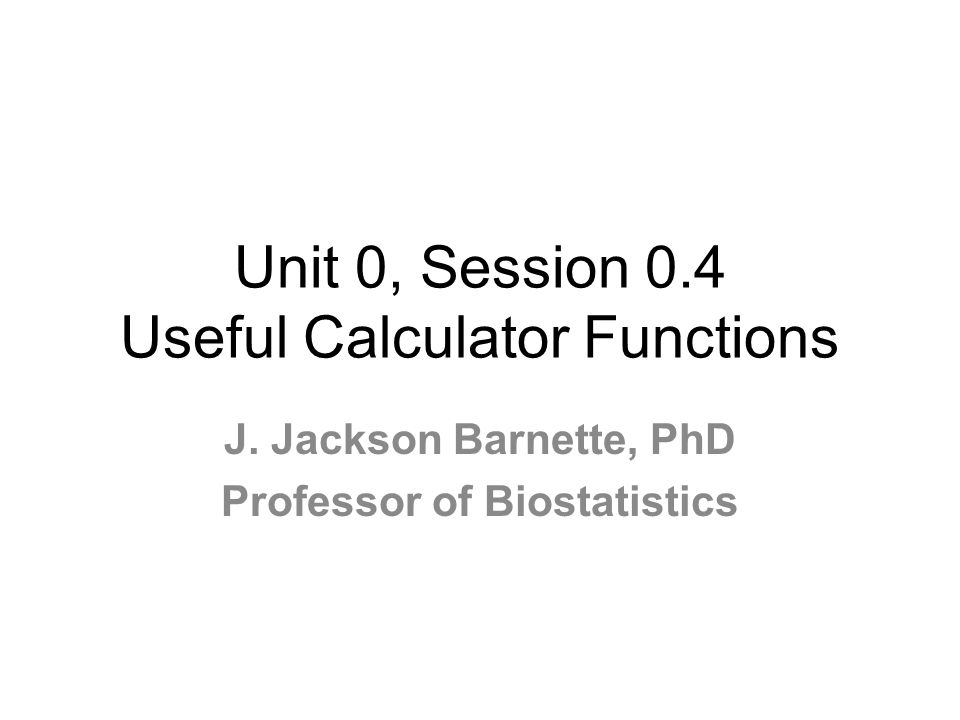 Unit 0, Session 0.4 Useful Calculator Functions