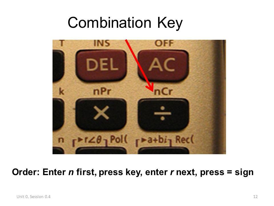 Combination Key Order: Enter n first, press key, enter r next, press = sign Unit 0, Session 0.4
