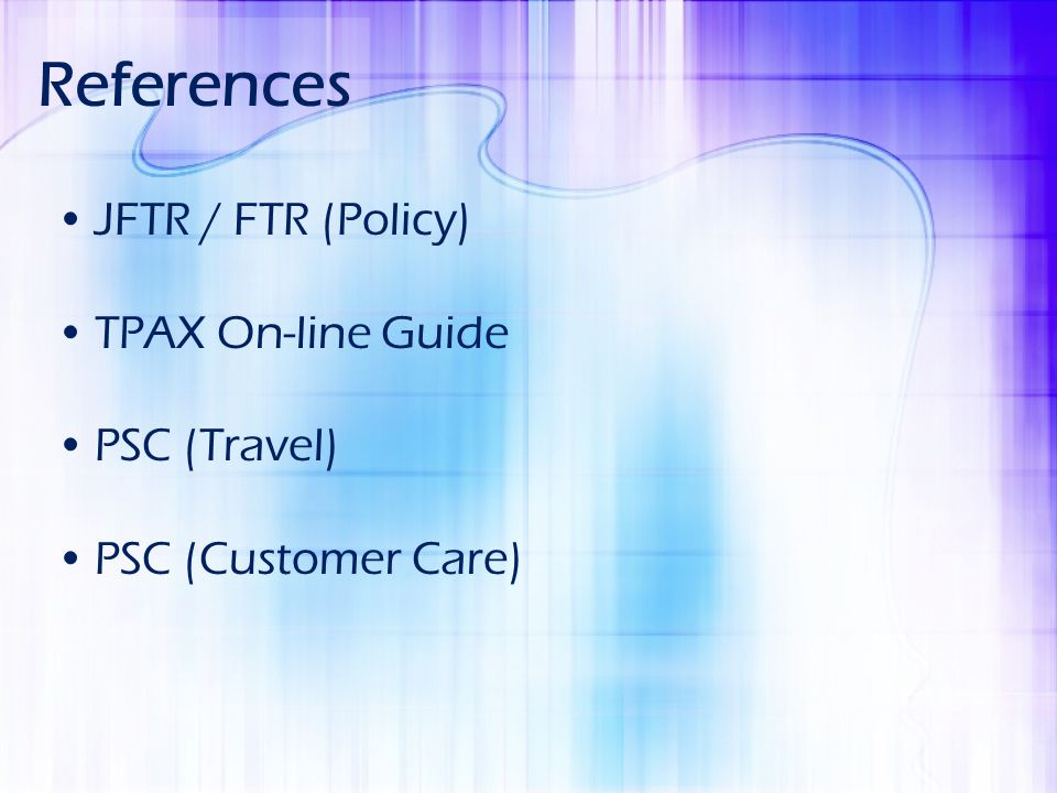 References JFTR / FTR (Policy) TPAX On-line Guide PSC (Travel)