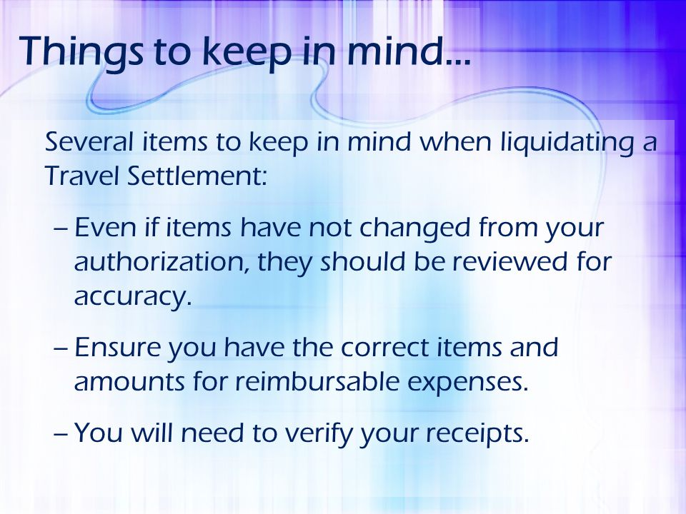Things to keep in mind… Several items to keep in mind when liquidating a Travel Settlement: