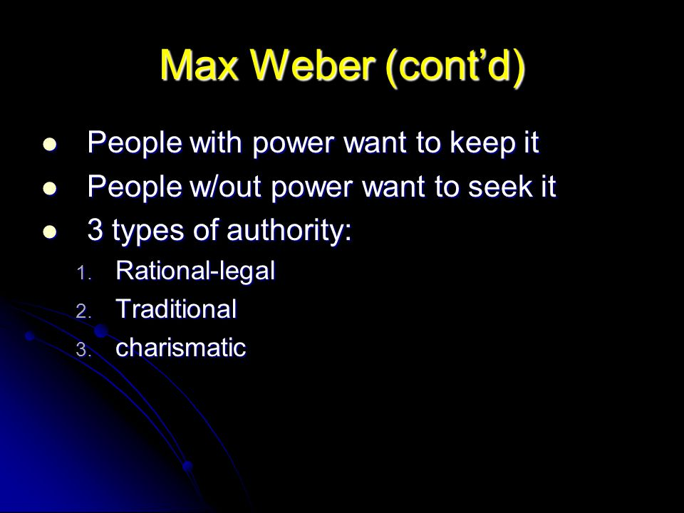 Max Weber (cont'd) People with power want to keep it