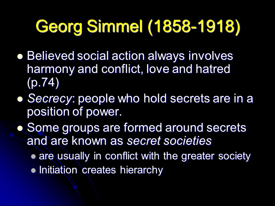 Georg Simmel (1858-1918) Believed social action always involves harmony and conflict, love and hatred (p.74)
