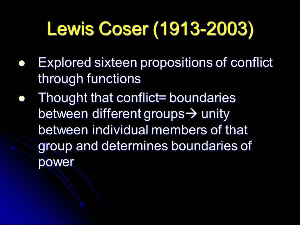 Lewis Coser ( ) Explored sixteen propositions of conflict through functions.