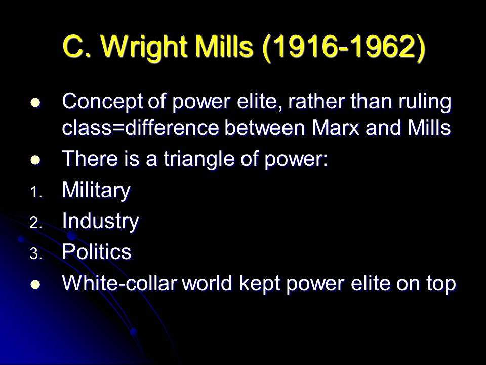 C. Wright Mills ( ) Concept of power elite, rather than ruling class=difference between Marx and Mills.