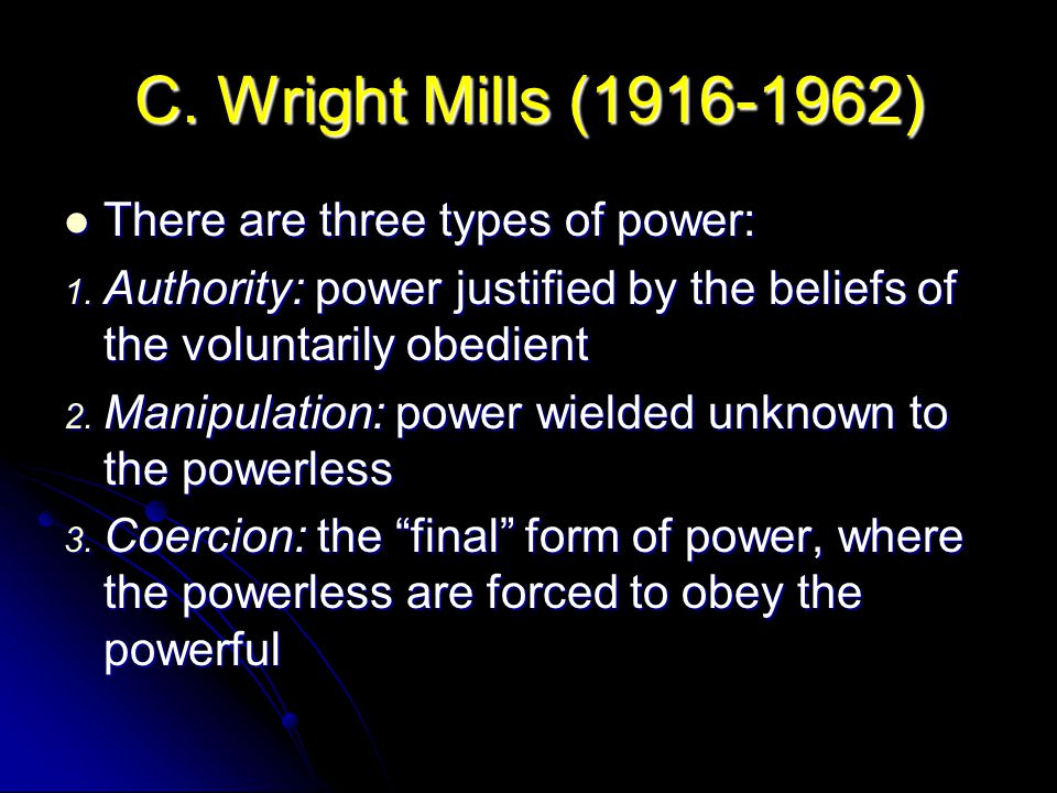 C. Wright Mills (1916-1962) There are three types of power: