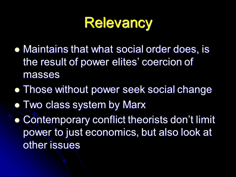 Relevancy Maintains that what social order does, is the result of power elites' coercion of masses.