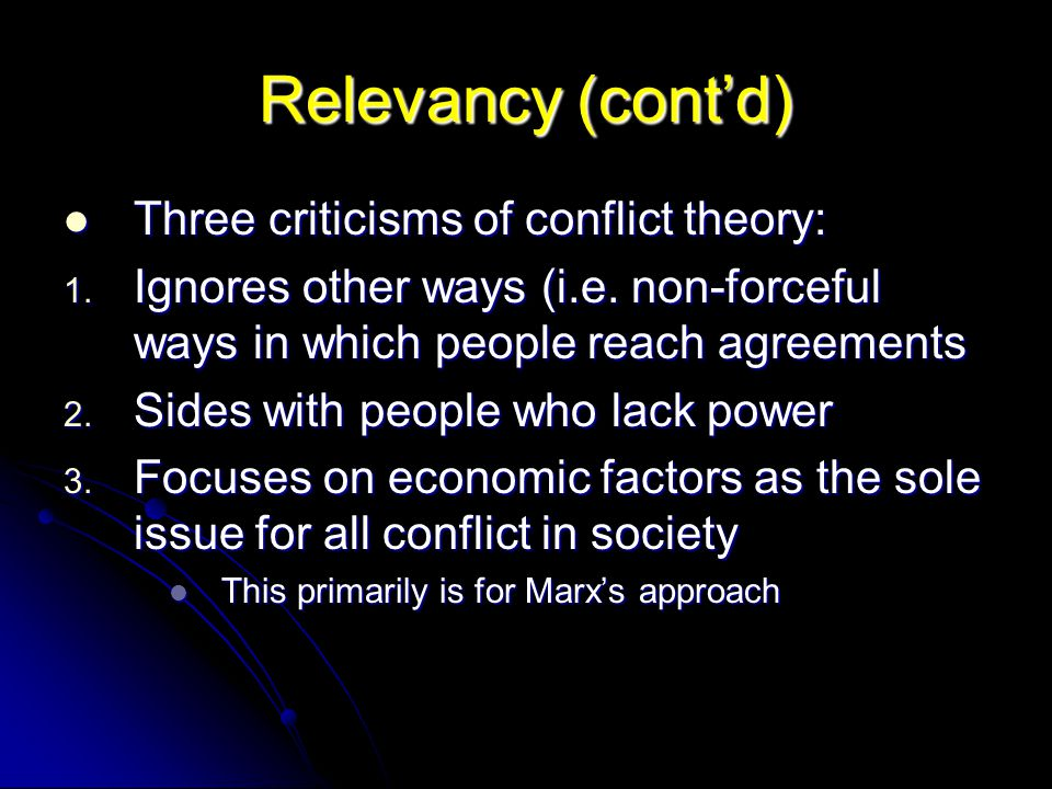 Relevancy (cont'd) Three criticisms of conflict theory: