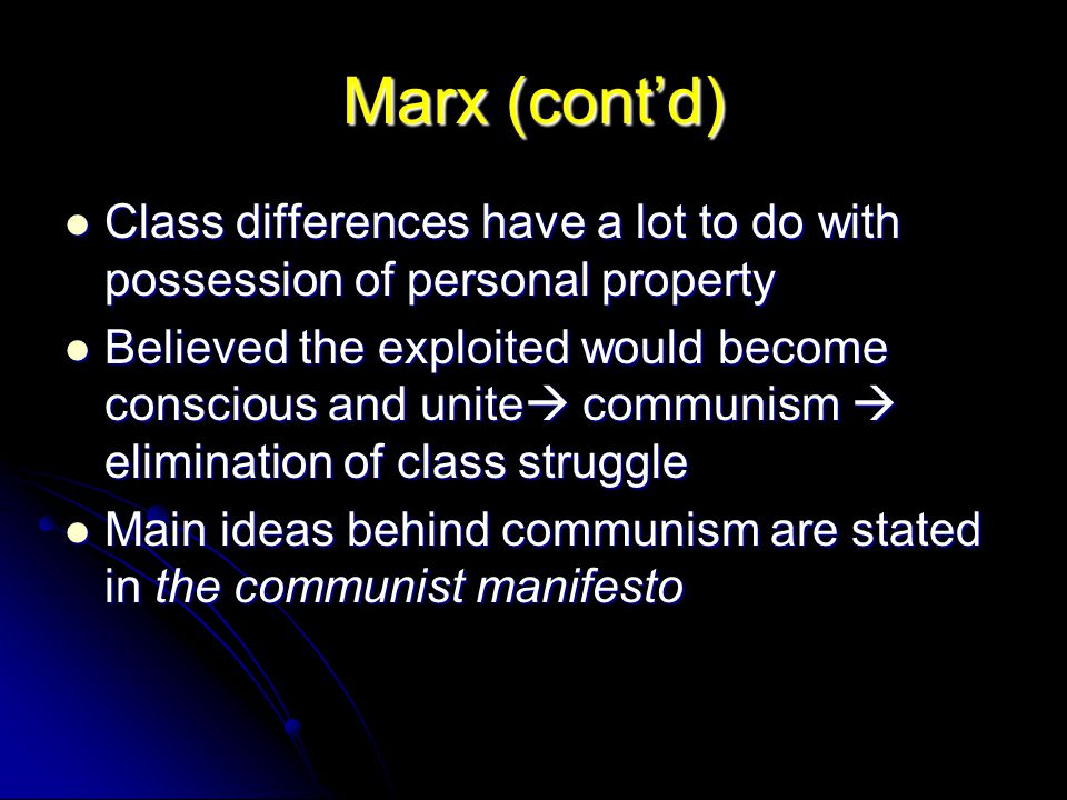 Marx (cont'd) Class differences have a lot to do with possession of personal property.