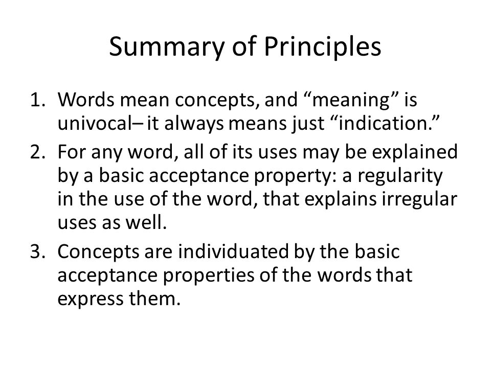 Summary of Principles Words mean concepts, and meaning is univocal– it always means just indication.