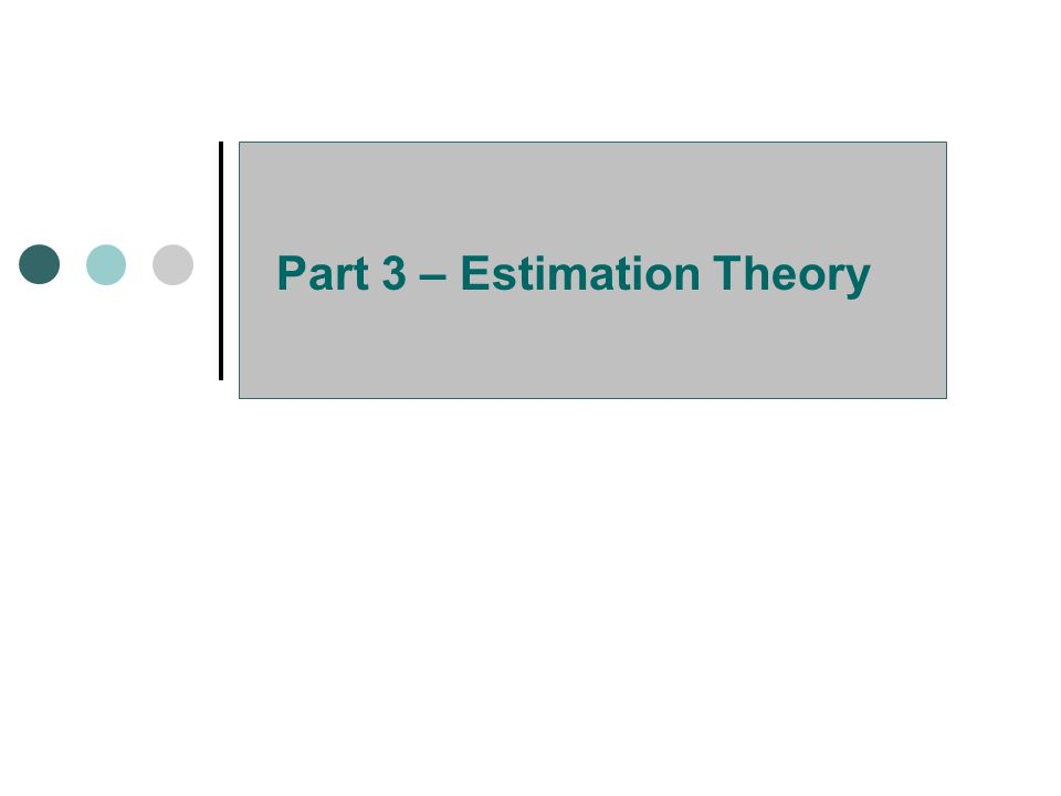 Part 3 – Estimation Theory