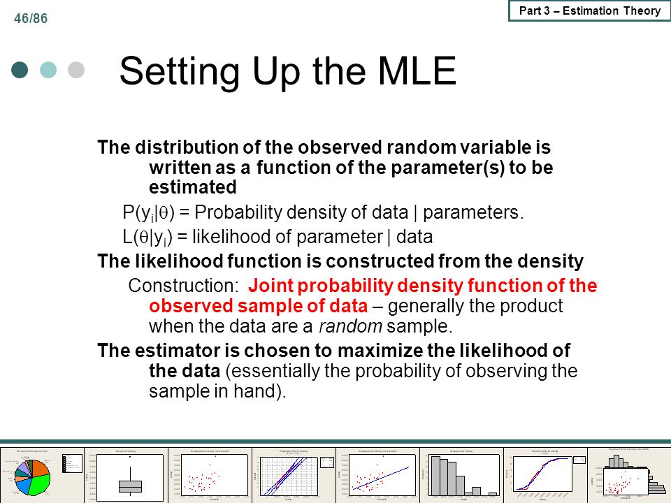 Setting Up the MLE The distribution of the observed random variable is written as a function of the parameter(s) to be estimated.