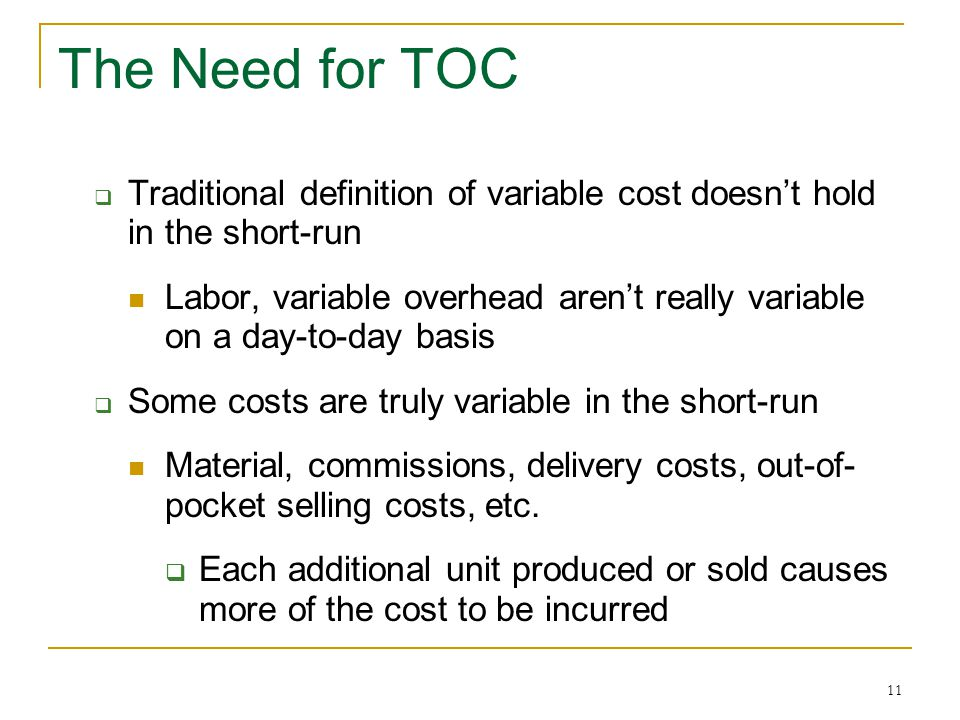 The Need for TOC Traditional definition of variable cost doesn't hold in the short-run.