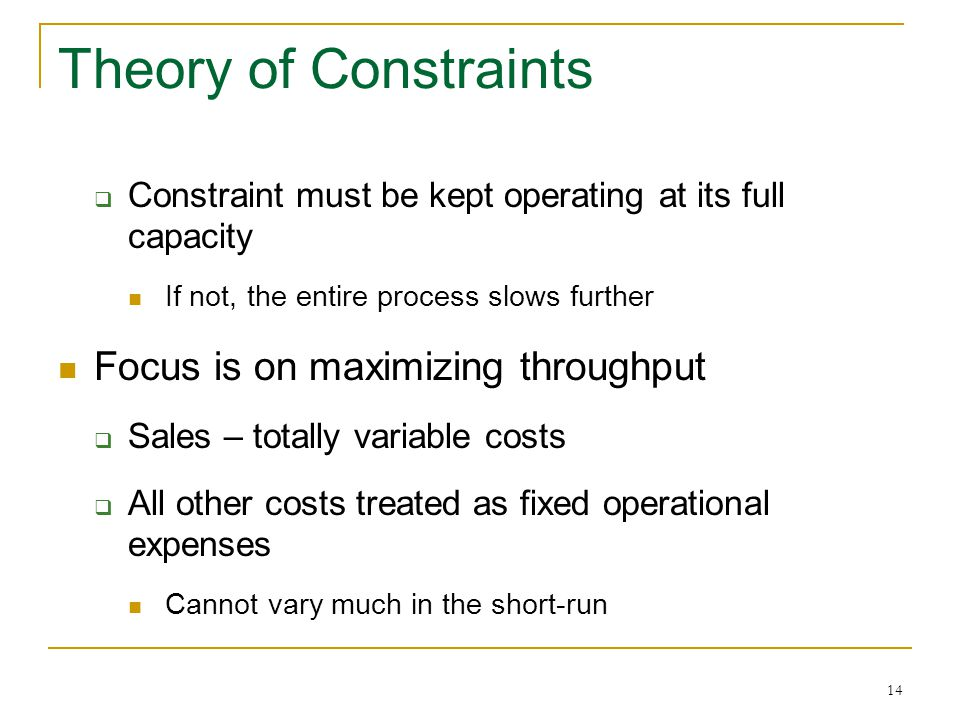 Theory of Constraints Focus is on maximizing throughput