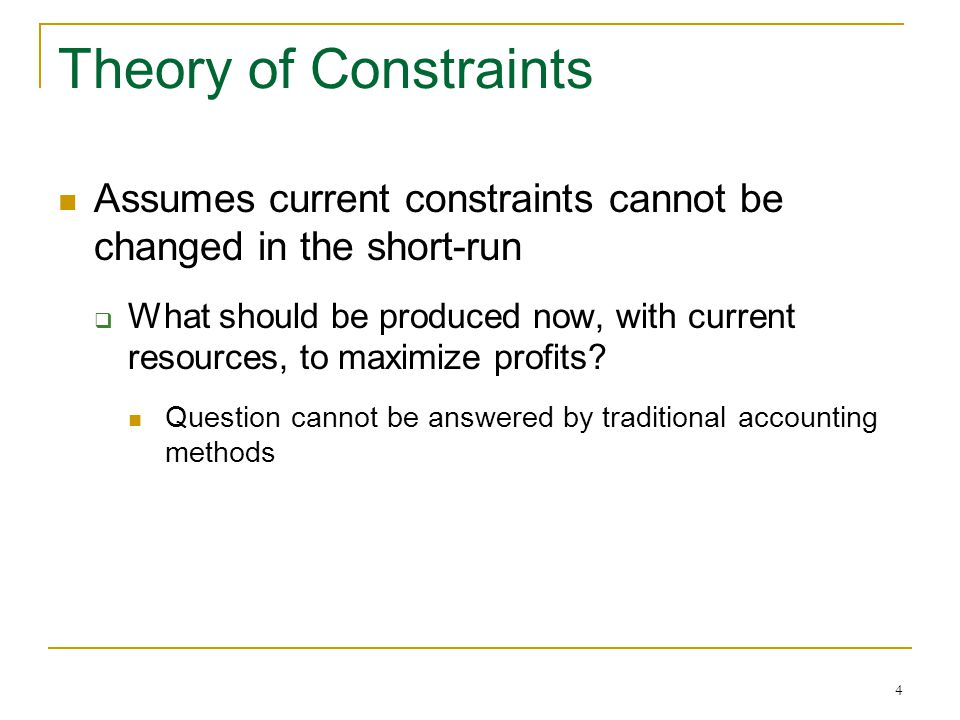 Theory of Constraints Assumes current constraints cannot be changed in the short-run.