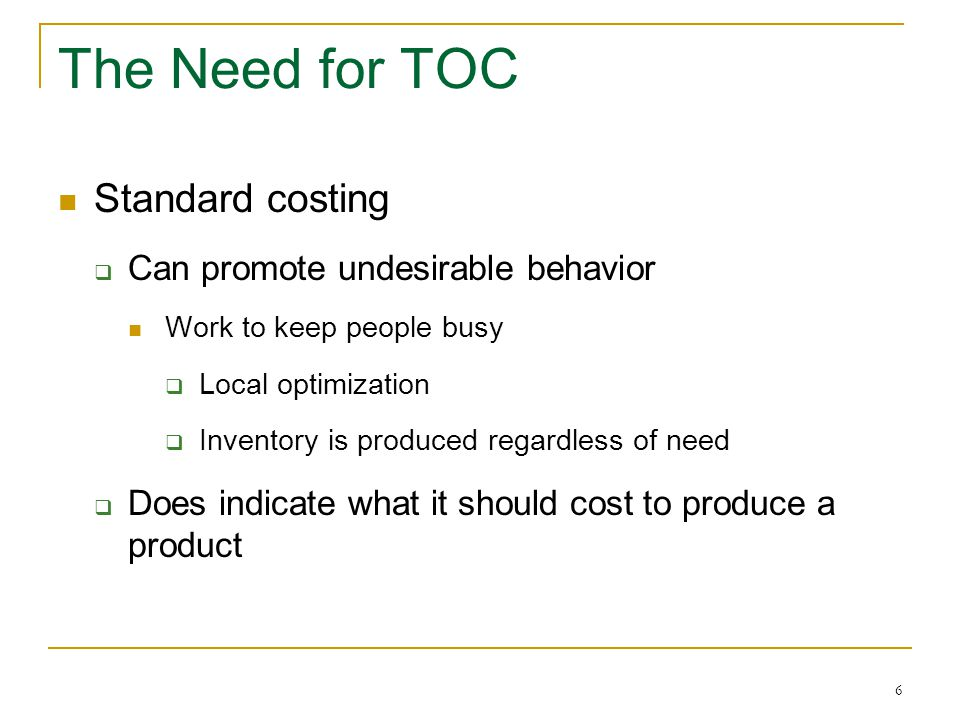 The Need for TOC Standard costing Can promote undesirable behavior