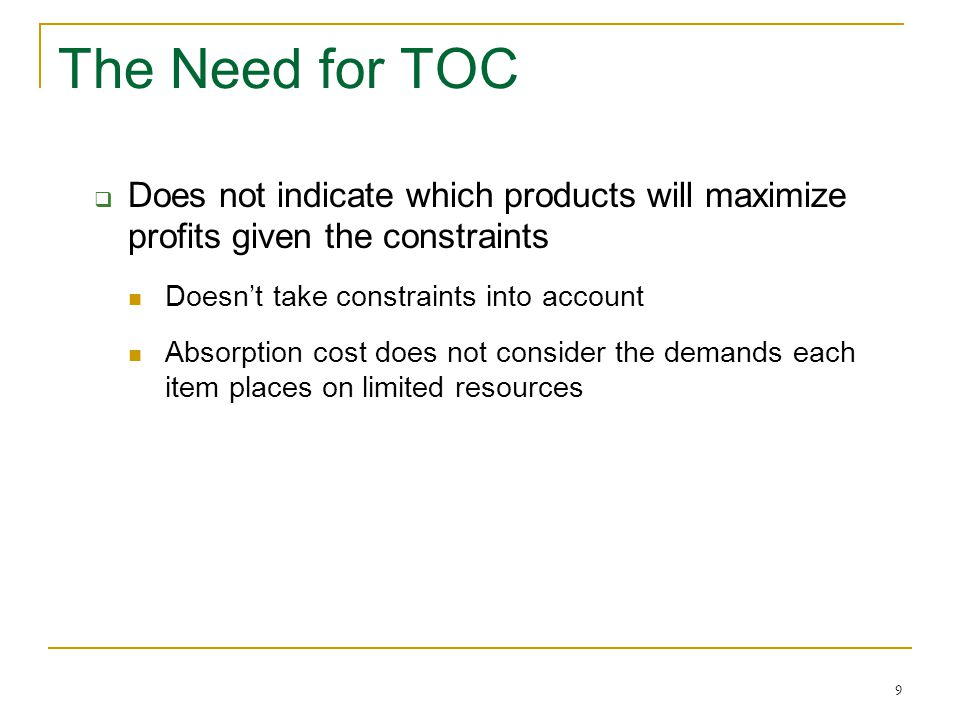 The Need for TOC Does not indicate which products will maximize profits given the constraints. Doesn't take constraints into account.