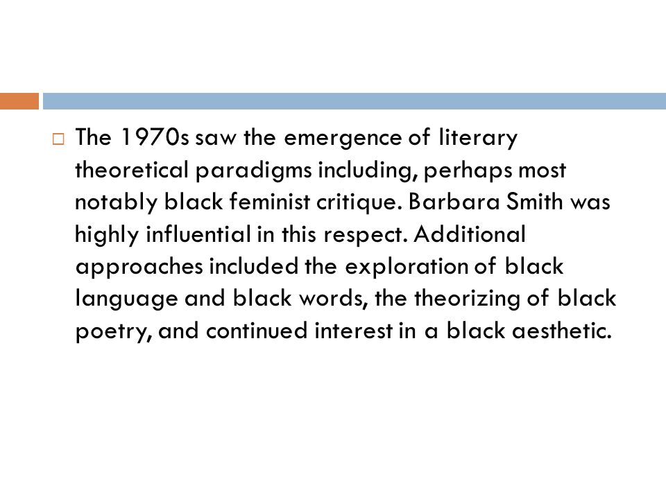 The 1970s saw the emergence of literary theoretical paradigms including, perhaps most notably black feminist critique.