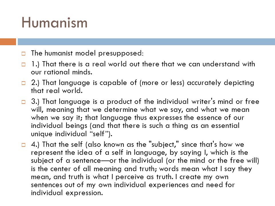 Humanism The humanist model presupposed: