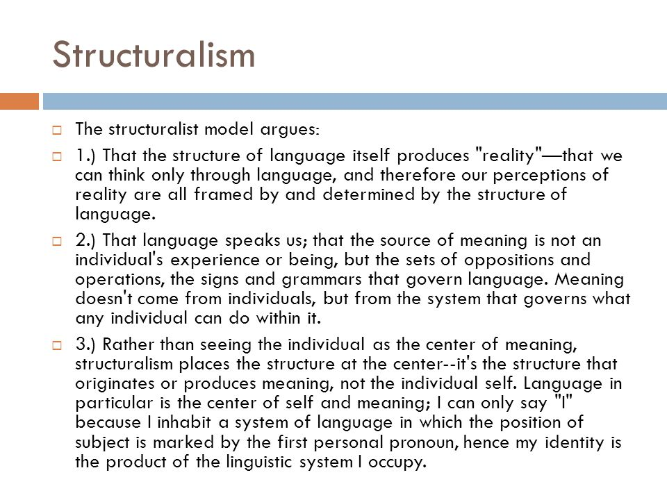 Structuralism The structuralist model argues: