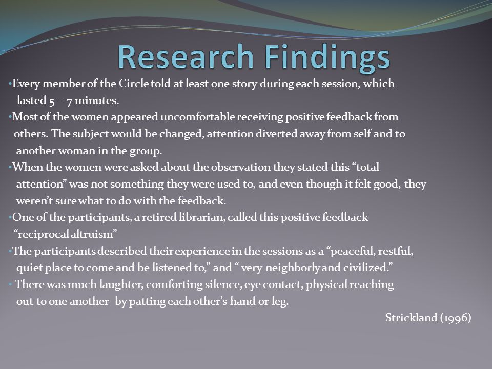 Research Findings Every member of the Circle told at least one story during each session, which. lasted 5 – 7 minutes.