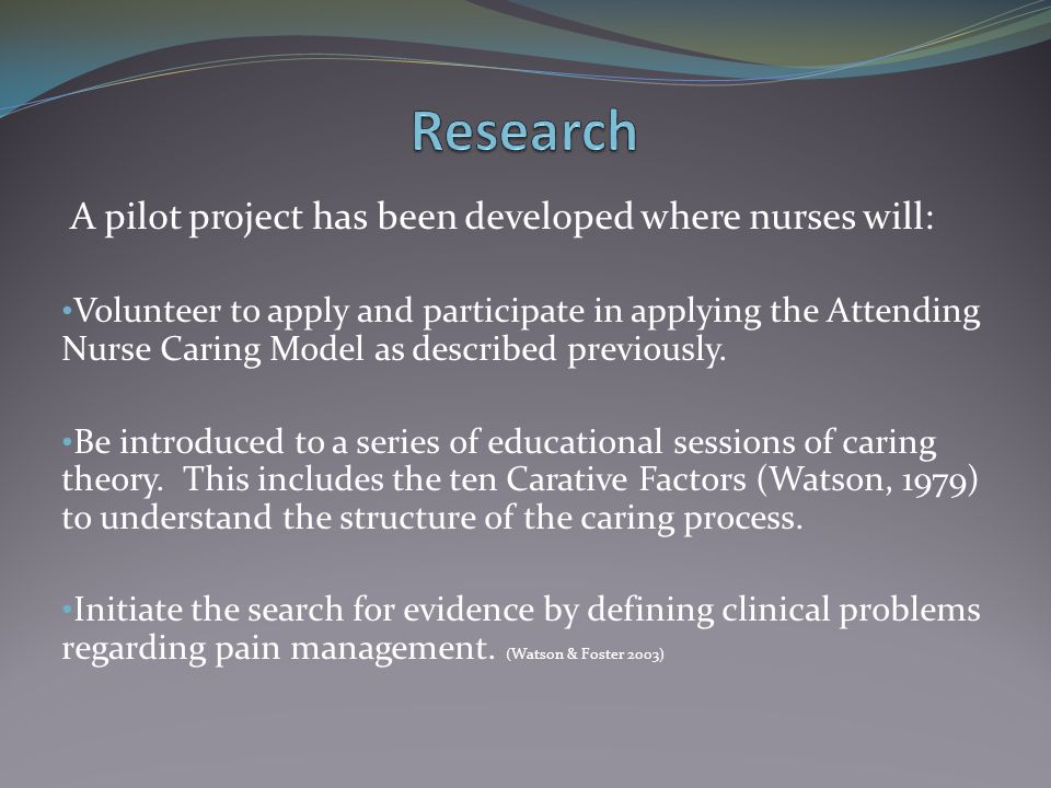 Research A pilot project has been developed where nurses will: