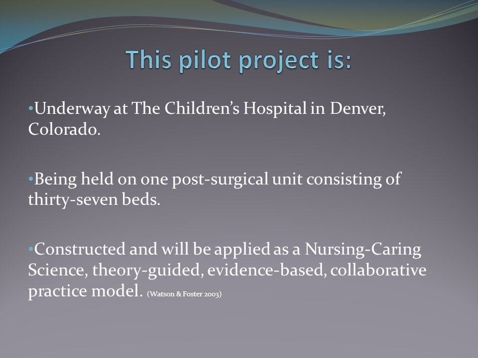 This pilot project is: Underway at The Children's Hospital in Denver, Colorado.