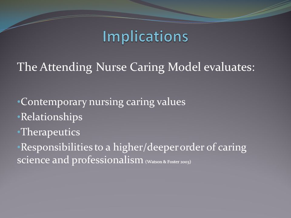 Implications The Attending Nurse Caring Model evaluates: