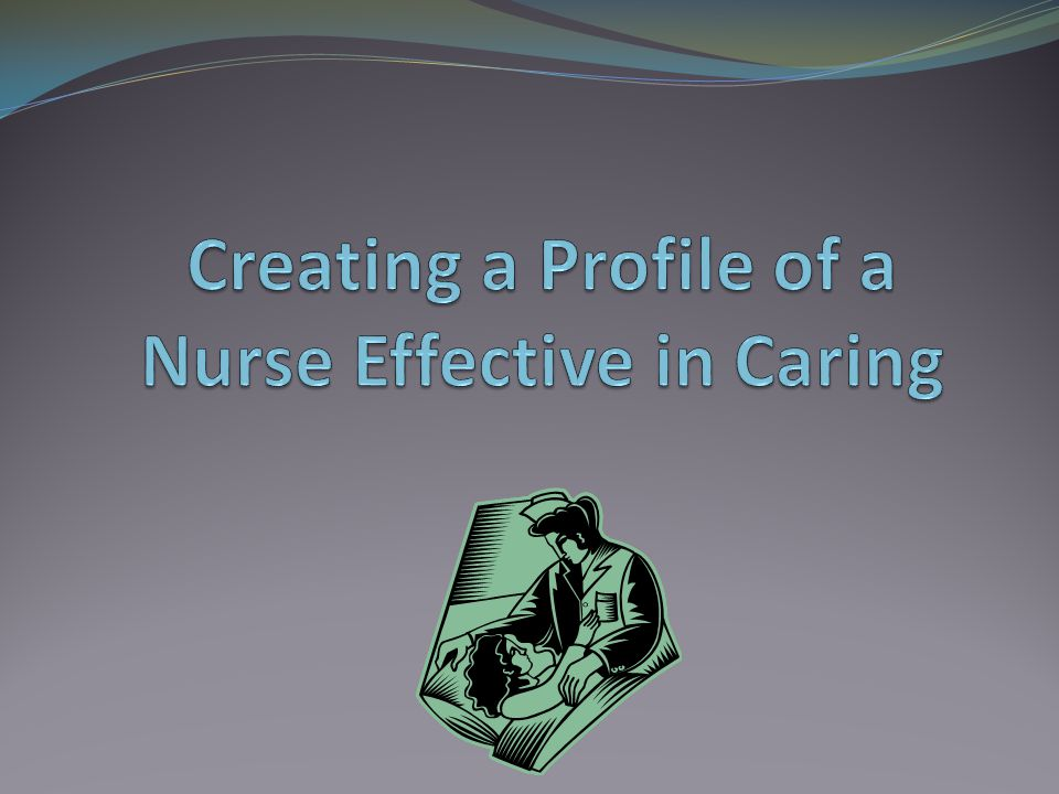 Creating a Profile of a Nurse Effective in Caring
