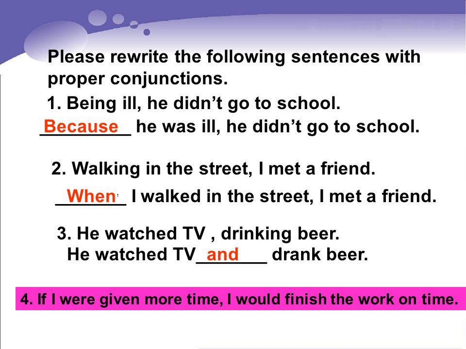 Please rewrite the following sentences with proper conjunctions.