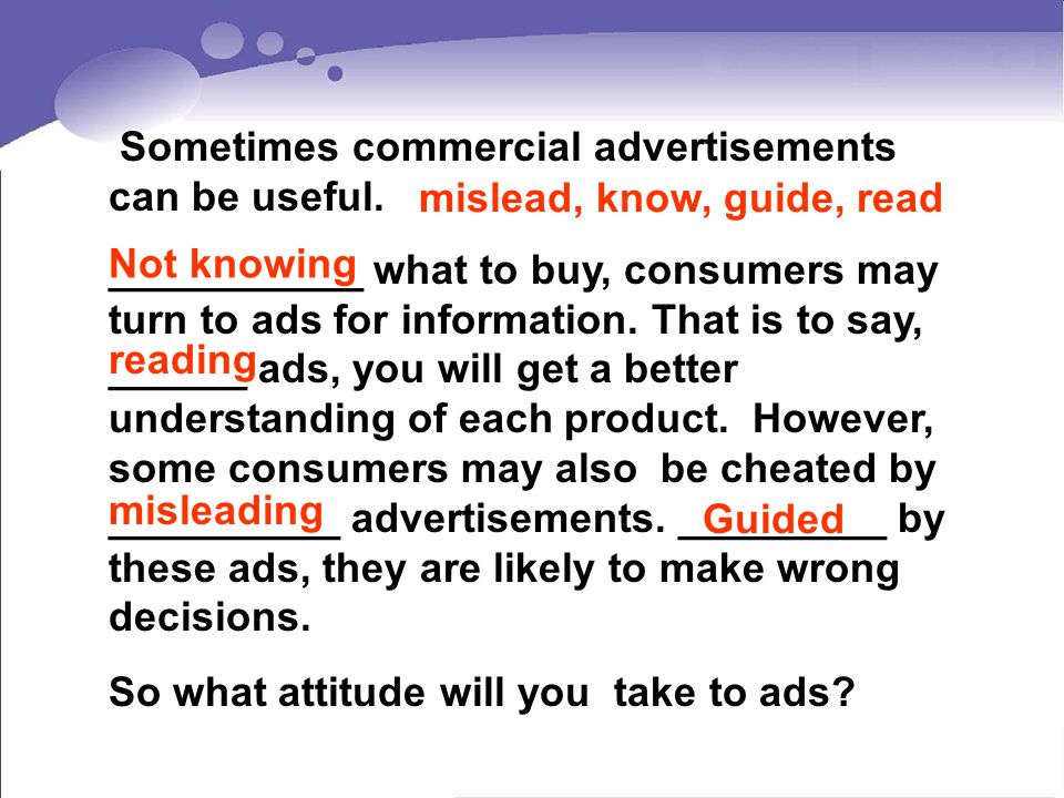 ___________ what to buy, consumers may turn to ads for information
