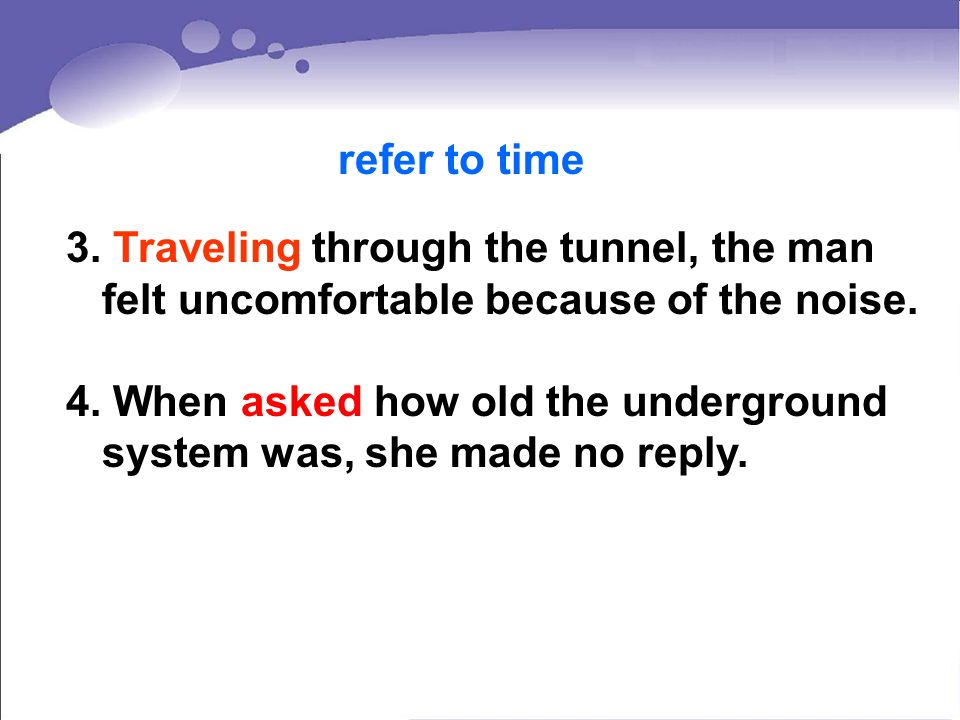 refer to time 3. Traveling through the tunnel, the man felt uncomfortable because of the noise.