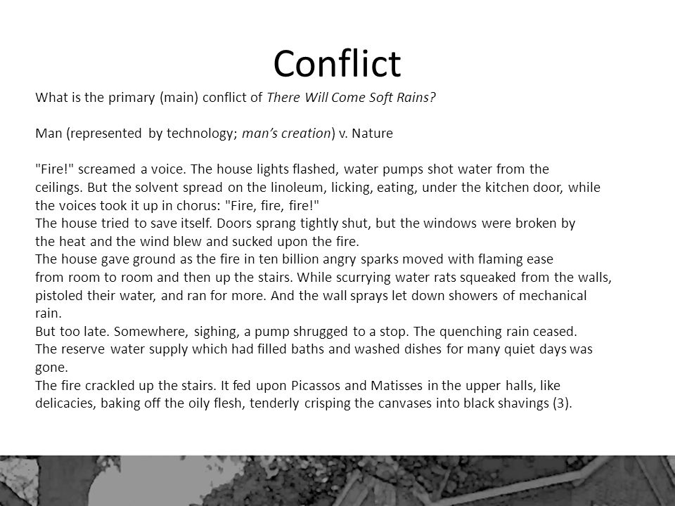 Conflict What is the primary (main) conflict of There Will Come Soft Rains Man (represented by technology; man's creation) v. Nature.