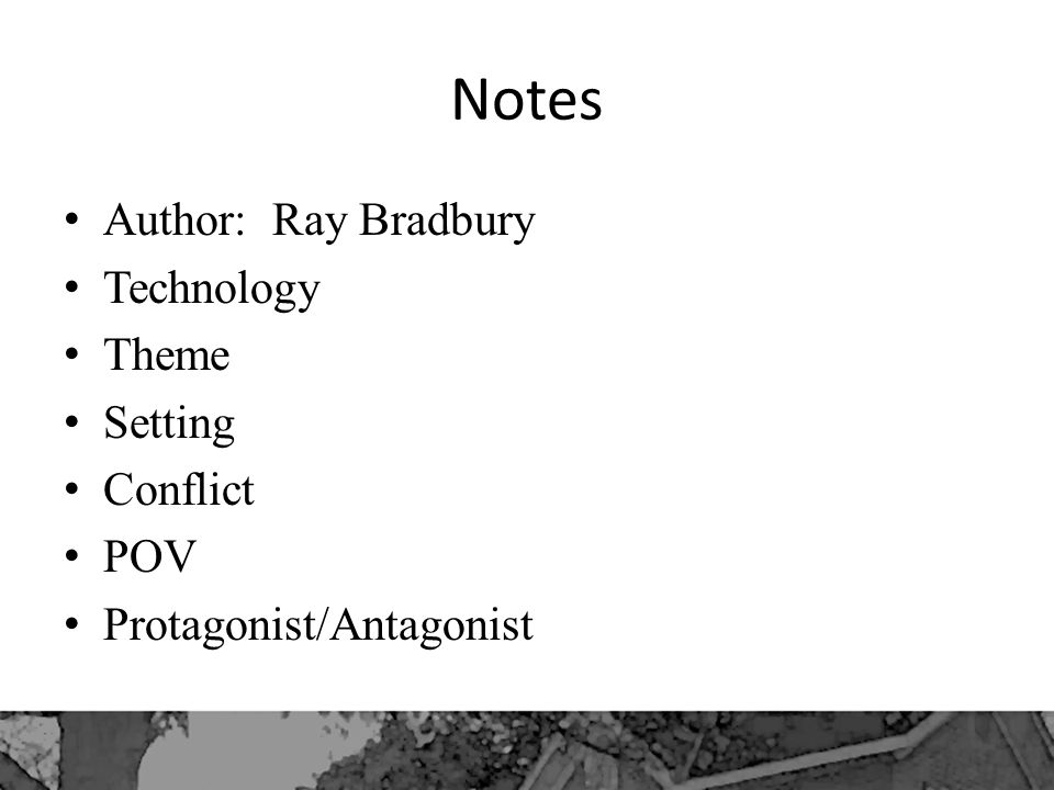 Notes Author: Ray Bradbury Technology Theme Setting Conflict POV