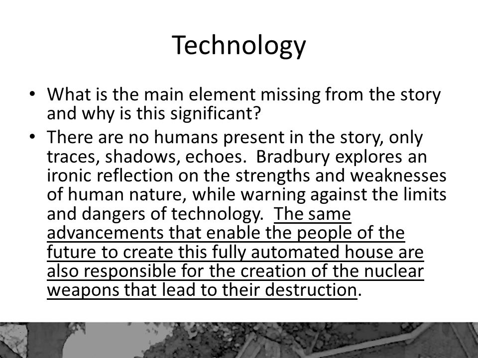 Technology What is the main element missing from the story and why is this significant