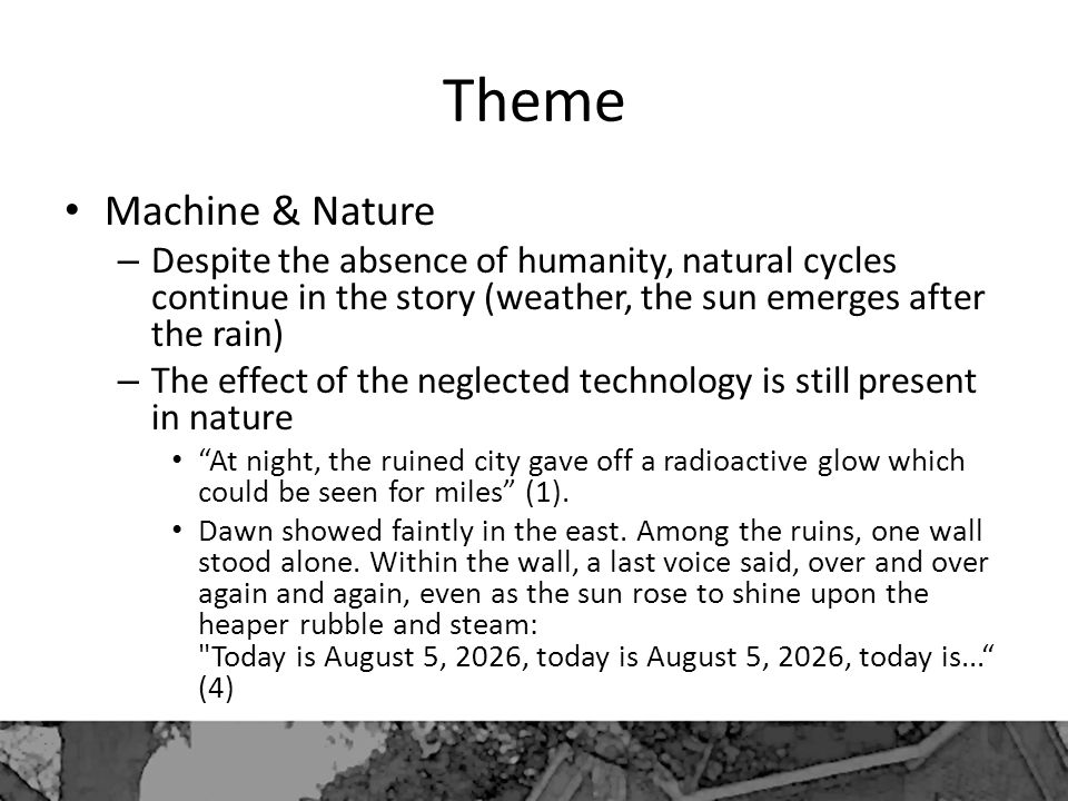 Theme Machine & Nature. Despite the absence of humanity, natural cycles continue in the story (weather, the sun emerges after the rain)