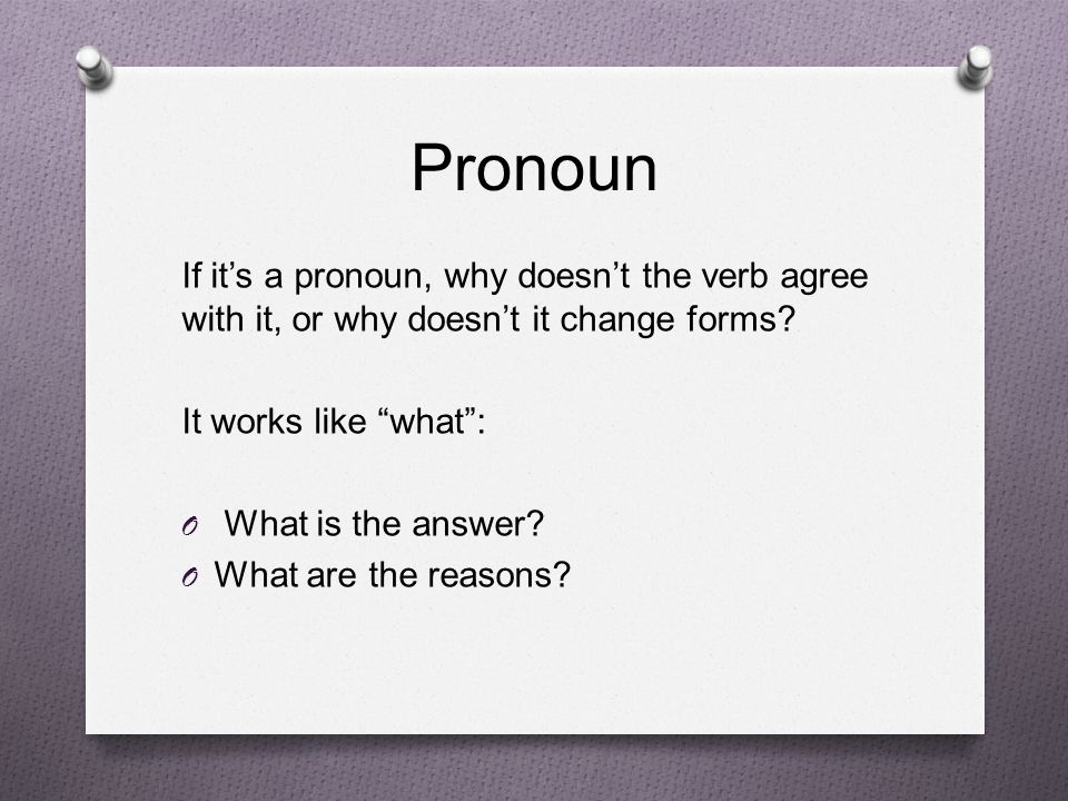 Pronoun If it's a pronoun, why doesn't the verb agree with it, or why doesn't it change forms It works like what :