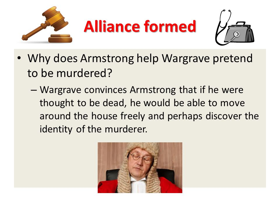 Alliance formed Why does Armstrong help Wargrave pretend to be murdered