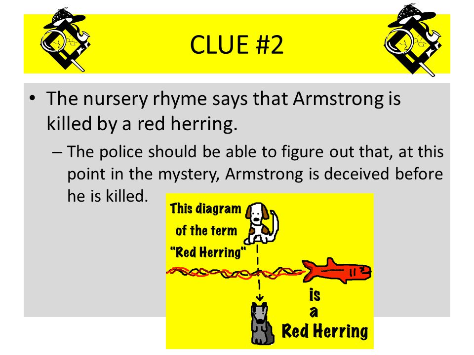 CLUE #2 The nursery rhyme says that Armstrong is killed by a red herring.