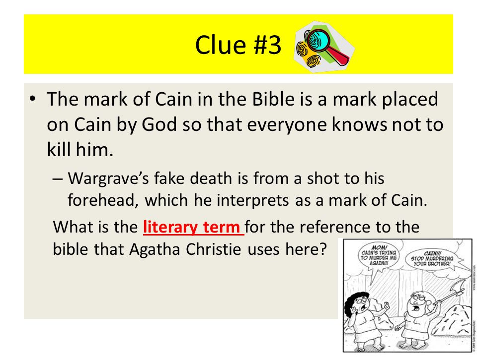 Clue #3 The mark of Cain in the Bible is a mark placed on Cain by God so that everyone knows not to kill him.