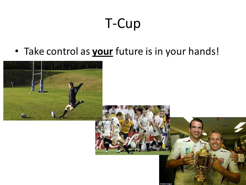T-Cup Take control as your future is in your hands!