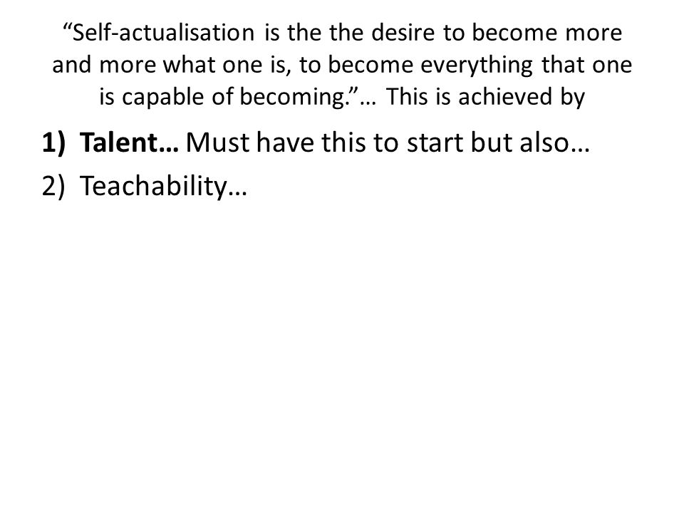 Talent… Must have this to start but also… Teachability…