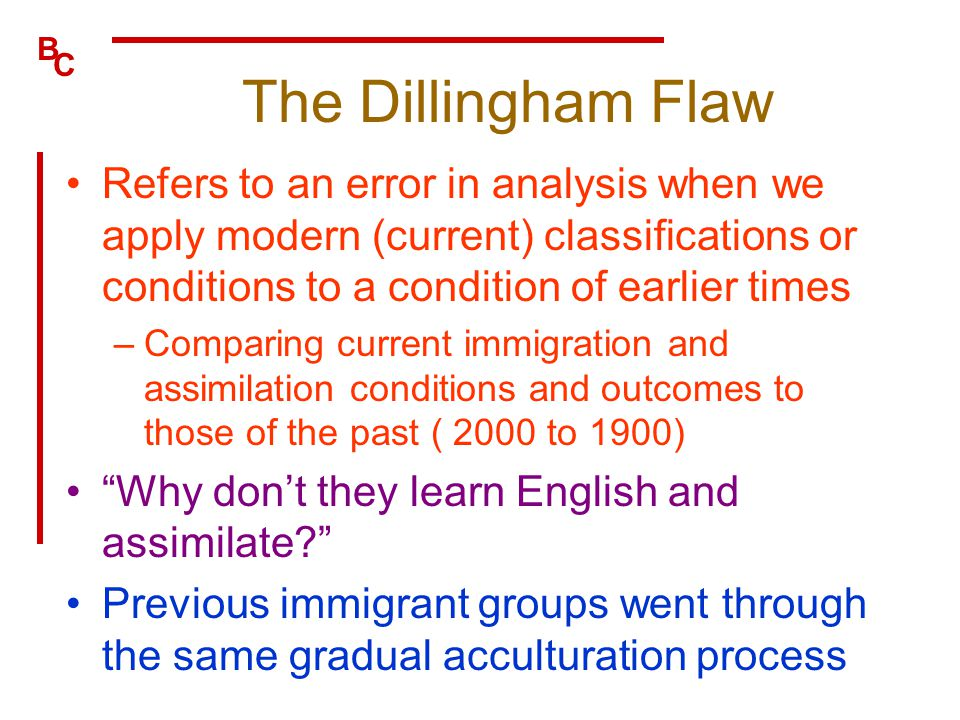 The Dillingham Flaw Refers to an error in analysis when we apply modern (current) classifications or conditions to a condition of earlier times.