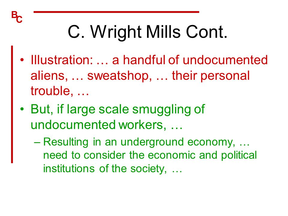 C. Wright Mills Cont. Illustration: … a handful of undocumented aliens, … sweatshop, … their personal trouble, …